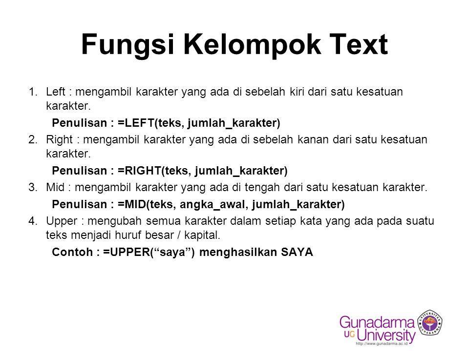 Fungsi Kelompok Text 1.Left : mengambil karakter yang ada di sebelah kiri dari satu kesatuan karakter. Penulisan : =LEFT(teks, jumlah_karakter) 2.Righ
