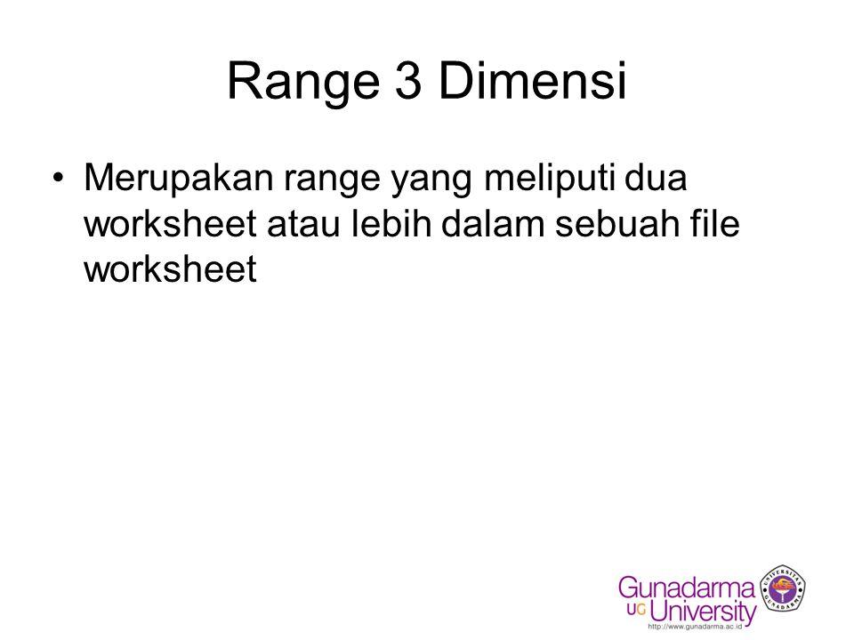 Range 3 Dimensi Merupakan range yang meliputi dua worksheet atau lebih dalam sebuah file worksheet