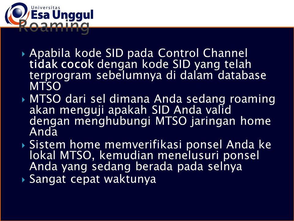  Apabila kode SID pada Control Channel tidak cocok dengan kode SID yang telah terprogram sebelumnya di dalam database MTSO  MTSO dari sel dimana And
