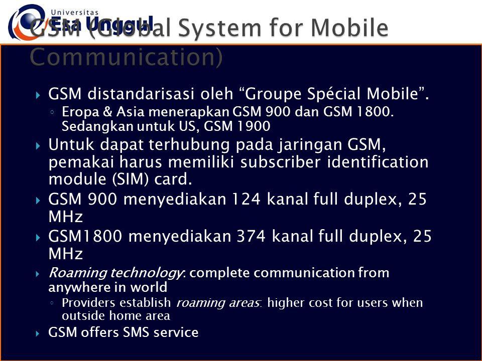 """ GSM distandarisasi oleh """"Groupe Spécial Mobile"""". ◦ Eropa & Asia menerapkan GSM 900 dan GSM 1800. Sedangkan untuk US, GSM 1900  Untuk dapat terhubun"""