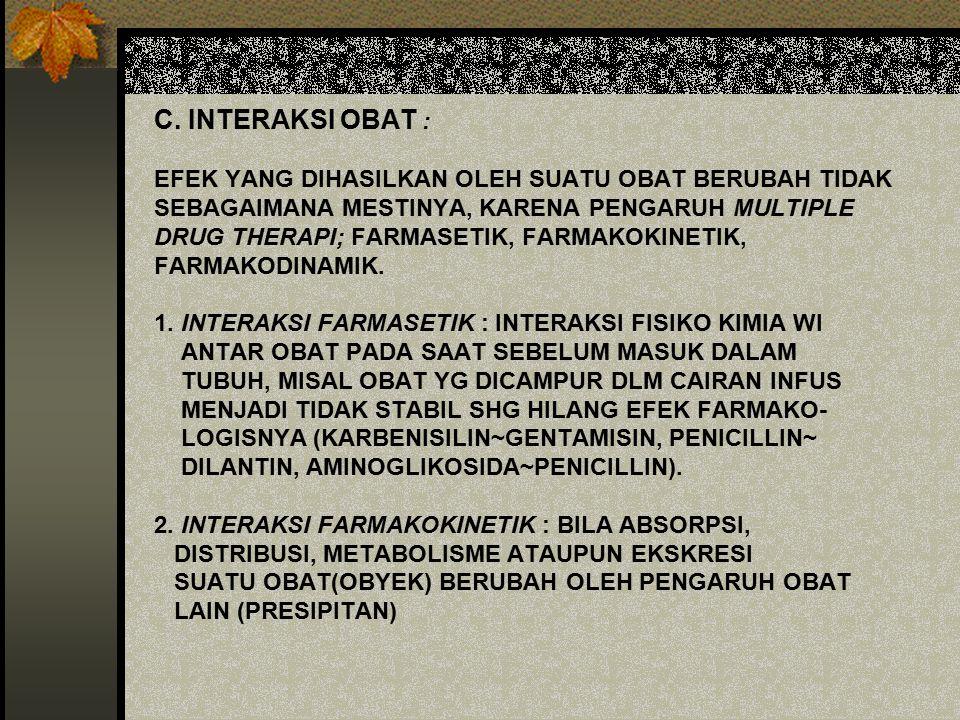 C. INTERAKSI OBAT : EFEK YANG DIHASILKAN OLEH SUATU OBAT BERUBAH TIDAK SEBAGAIMANA MESTINYA, KARENA PENGARUH MULTIPLE DRUG THERAPI; FARMASETIK, FARMAK