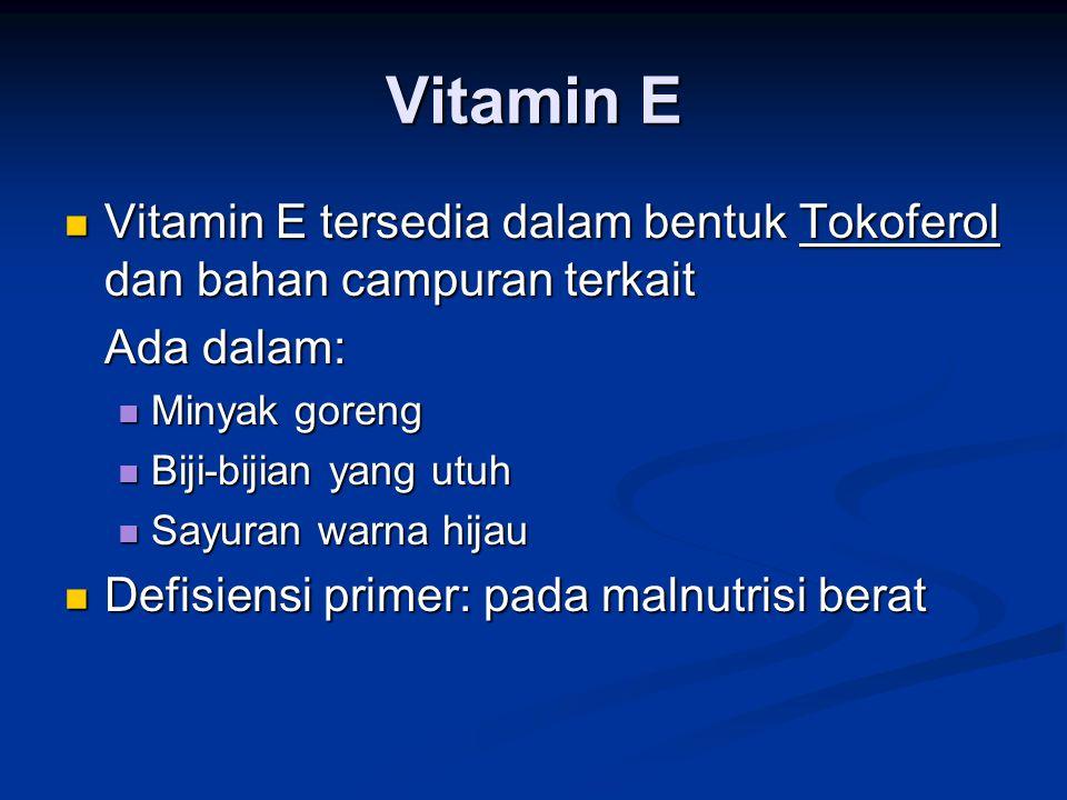 Vitamin E Vitamin E tersedia dalam bentuk Tokoferol dan bahan campuran terkait Vitamin E tersedia dalam bentuk Tokoferol dan bahan campuran terkait Ad