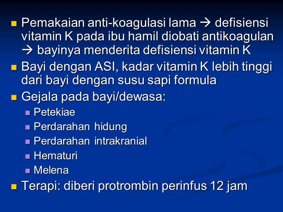 Pemakaian anti-koagulasi lama  defisiensi vitamin K pada ibu hamil diobati antikoagulan  bayinya menderita defisiensi vitamin K Pemakaian anti-koagu