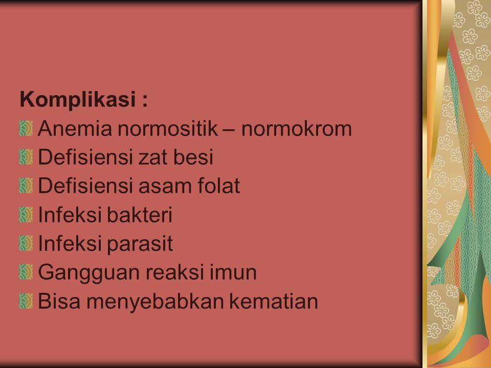 Komplikasi : Anemia normositik – normokrom Defisiensi zat besi Defisiensi asam folat Infeksi bakteri Infeksi parasit Gangguan reaksi imun Bisa menyeba