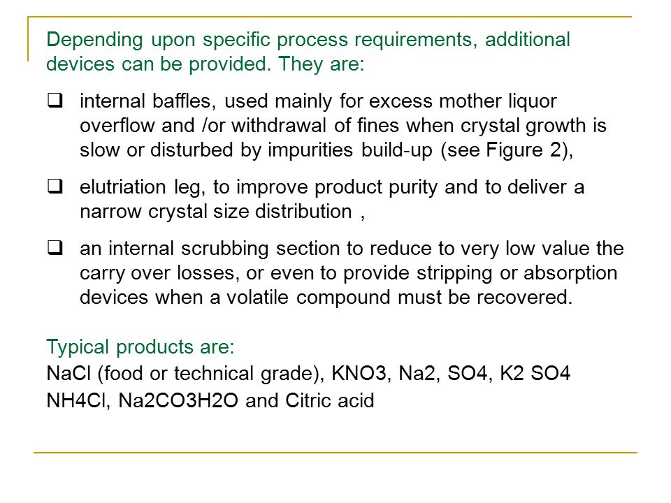 Depending upon specific process requirements, additional devices can be provided. They are:  internal baffles, used mainly for excess mother liquor o