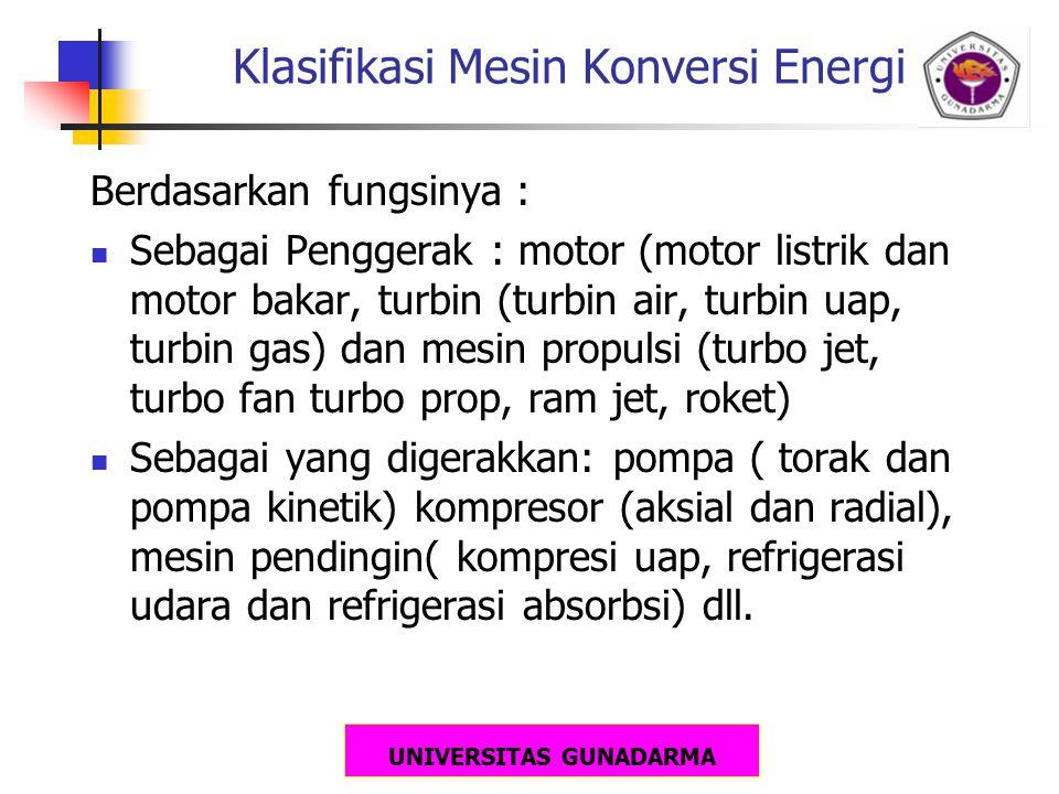UNIVERSITAS GUNADARMA Klasifikasi Mesin Konversi Energi Berdasarkan fungsinya : Sebagai Penggerak : motor (motor listrik dan motor bakar, turbin (turb
