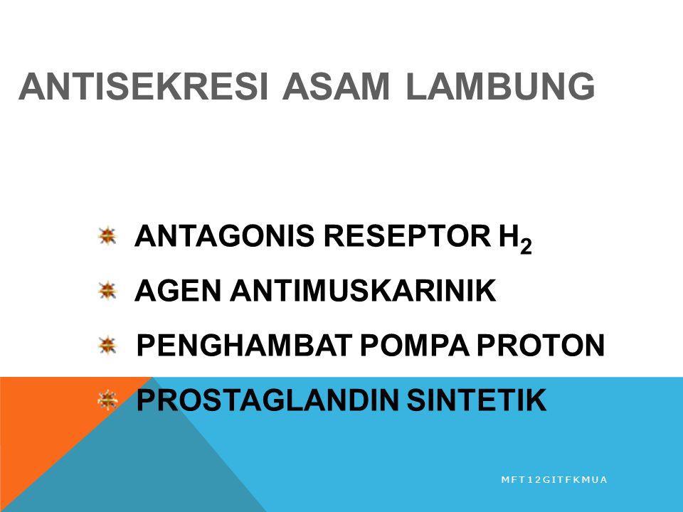 ANTISEKRESI ASAM LAMBUNG ANTAGONIS RESEPTOR H 2 AGEN ANTIMUSKARINIK PENGHAMBAT POMPA PROTON PROSTAGLANDIN SINTETIK MFT12GITFKMUA