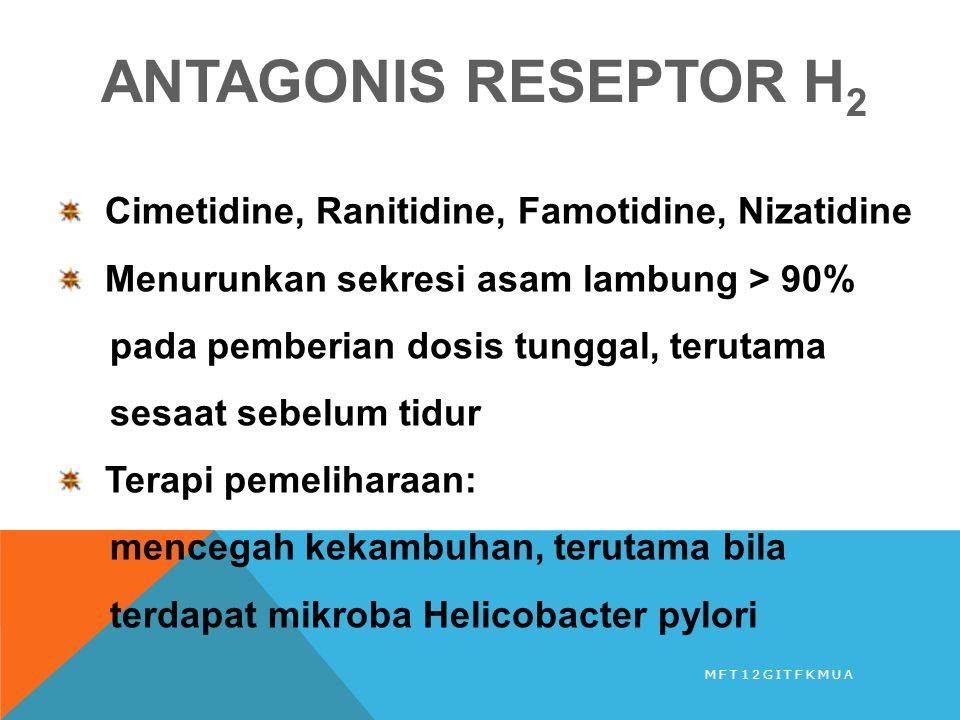 Cimetidine, Ranitidine, Famotidine, Nizatidine Menurunkan sekresi asam lambung > 90% pada pemberian dosis tunggal, terutama sesaat sebelum tidur Terap