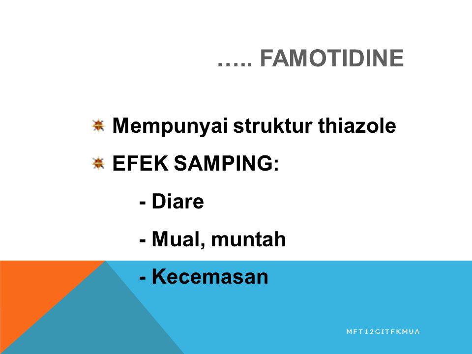 ….. FAMOTIDINE Mempunyai struktur thiazole EFEK SAMPING: - Diare - Mual, muntah - Kecemasan MFT12GITFKMUA