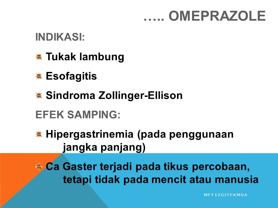 ….. OMEPRAZOLE INDIKASI: Tukak lambung Esofagitis Sindroma Zollinger-Ellison EFEK SAMPING: Hipergastrinemia (pada penggunaan jangka panjang) Ca Gaster
