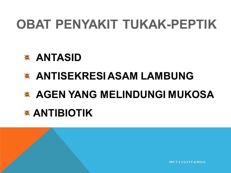 Cimetidine, Ranitidine, Famotidine, Nizatidine Menurunkan sekresi asam lambung > 90% pada pemberian dosis tunggal, terutama sesaat sebelum tidur Terapi pemeliharaan: mencegah kekambuhan, terutama bila terdapat mikroba Helicobacter pylori ANTAGONIS RESEPTOR H 2 MFT12GITFKMUA