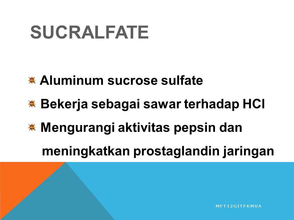 SUCRALFATE Aluminum sucrose sulfate Bekerja sebagai sawar terhadap HCl Mengurangi aktivitas pepsin dan meningkatkan prostaglandin jaringan MFT12GITFKM