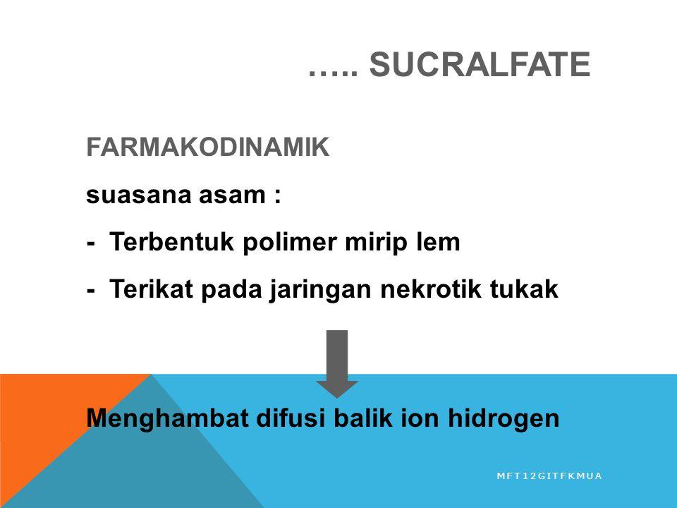 ….. SUCRALFATE FARMAKODINAMIK suasana asam : - Terbentuk polimer mirip lem - Terikat pada jaringan nekrotik tukak Menghambat difusi balik ion hidrogen
