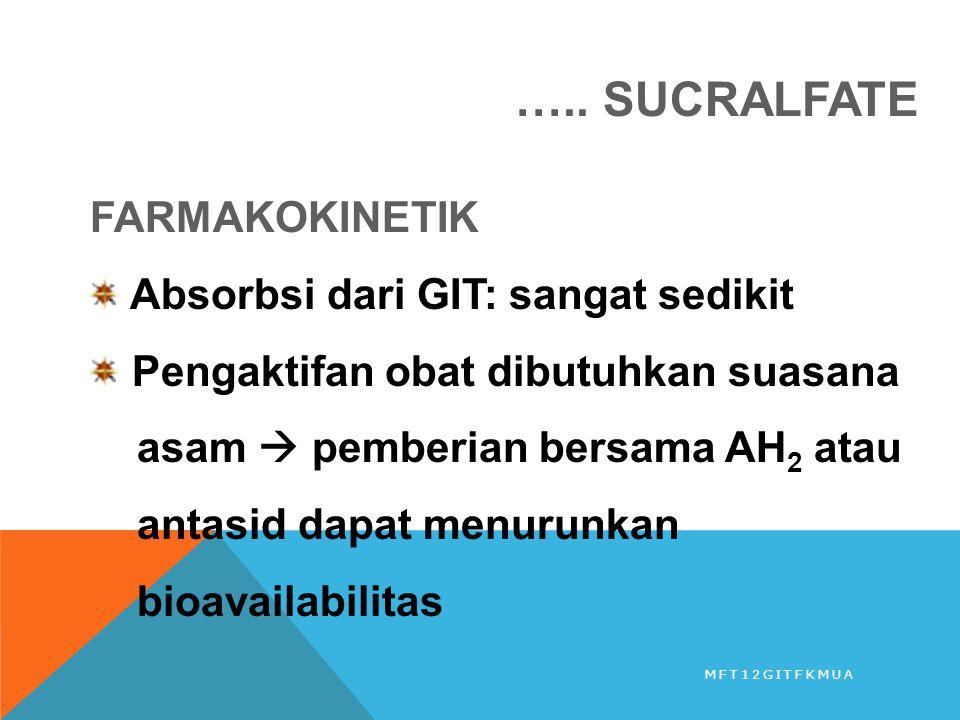 ….. SUCRALFATE FARMAKOKINETIK Absorbsi dari GIT: sangat sedikit Pengaktifan obat dibutuhkan suasana asam  pemberian bersama AH 2 atau antasid dapat m