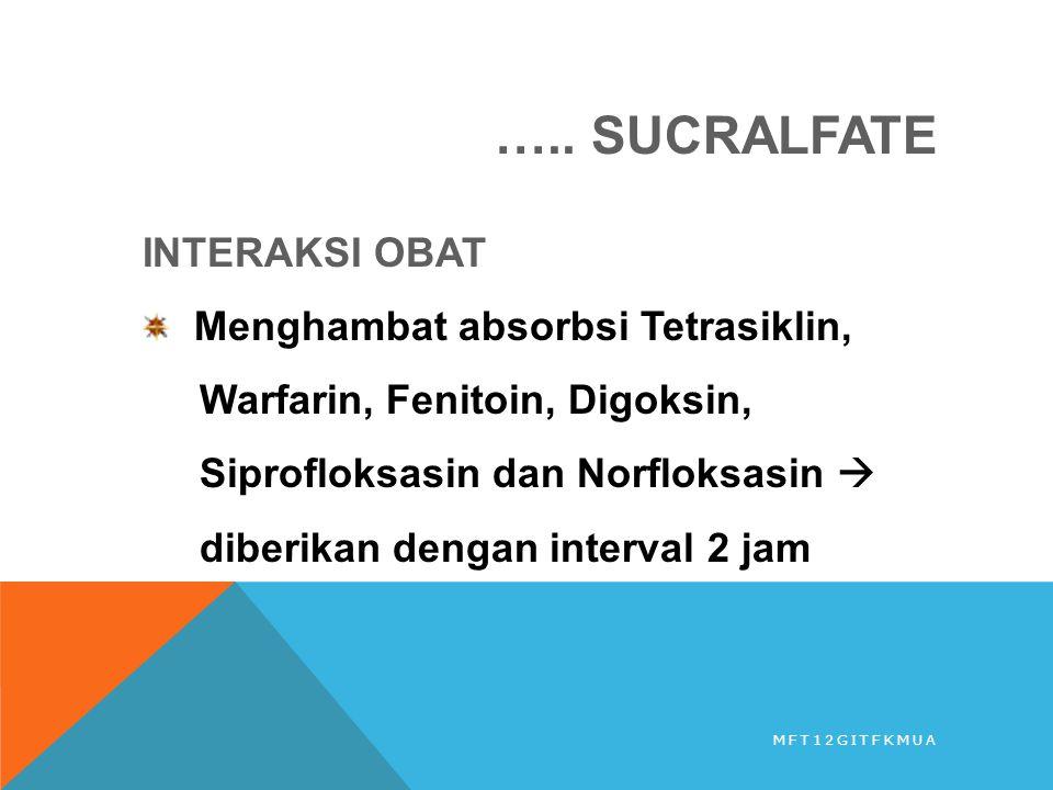 ….. SUCRALFATE INTERAKSI OBAT Menghambat absorbsi Tetrasiklin, Warfarin, Fenitoin, Digoksin, Siprofloksasin dan Norfloksasin  diberikan dengan interv