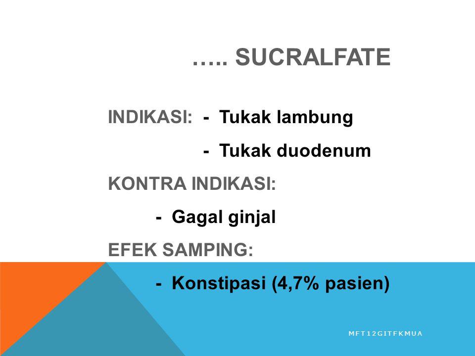 ….. SUCRALFATE INDIKASI:- Tukak lambung - Tukak duodenum KONTRA INDIKASI: - Gagal ginjal EFEK SAMPING: - Konstipasi (4,7% pasien) MFT12GITFKMUA