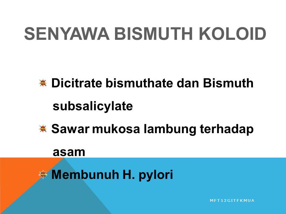 SENYAWA BISMUTH KOLOID Dicitrate bismuthate dan Bismuth subsalicylate Sawar mukosa lambung terhadap asam Membunuh H. pylori MFT12GITFKMUA