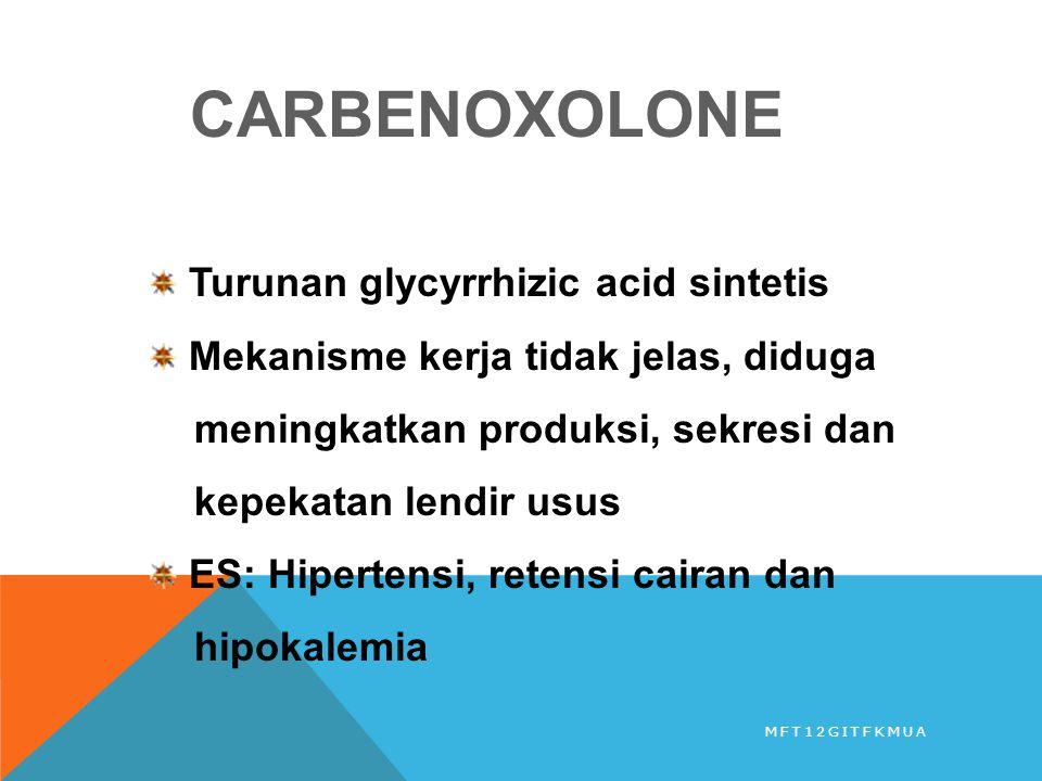 CARBENOXOLONE Turunan glycyrrhizic acid sintetis Mekanisme kerja tidak jelas, diduga meningkatkan produksi, sekresi dan kepekatan lendir usus ES: Hipe
