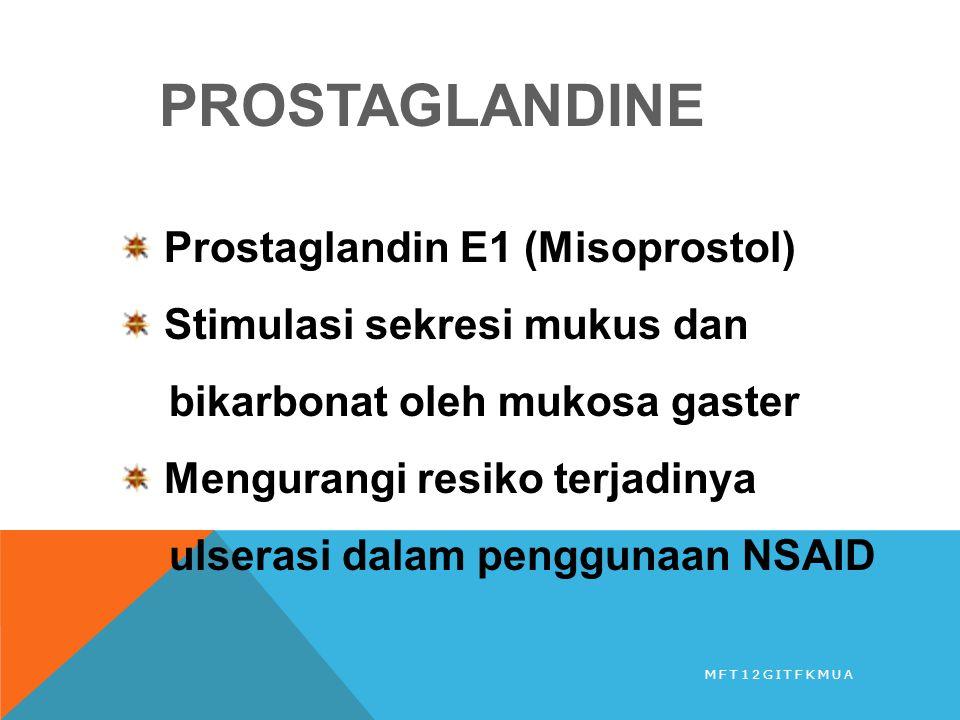 PROSTAGLANDINE Prostaglandin E1 (Misoprostol) Stimulasi sekresi mukus dan bikarbonat oleh mukosa gaster Mengurangi resiko terjadinya ulserasi dalam pe