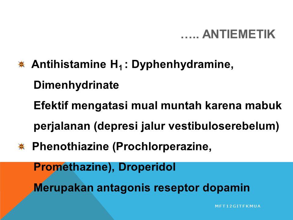 ….. ANTIEMETIK Antihistamine H 1 : Dyphenhydramine, Dimenhydrinate Efektif mengatasi mual muntah karena mabuk perjalanan (depresi jalur vestibulosereb