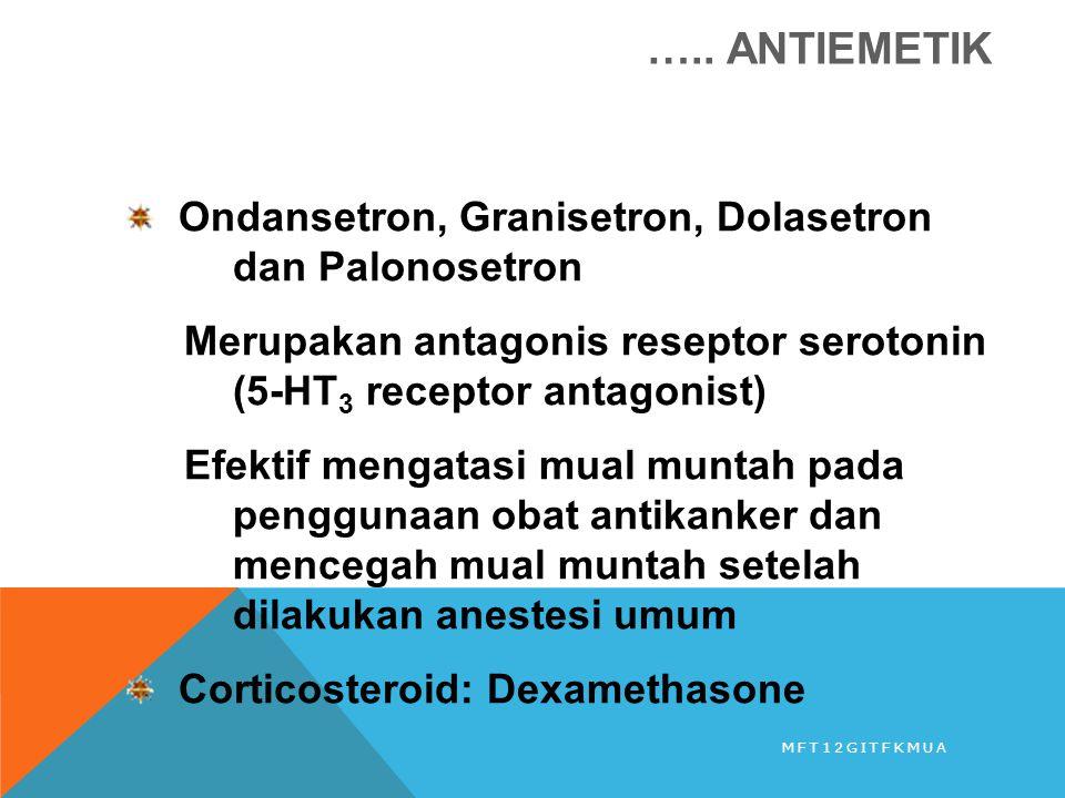 Ondansetron, Granisetron, Dolasetron dan Palonosetron Merupakan antagonis reseptor serotonin (5-HT 3 receptor antagonist) Efektif mengatasi mual munta