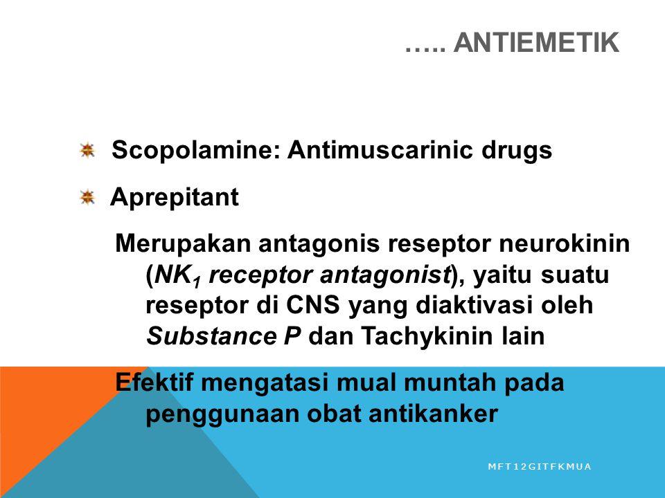 Scopolamine: Antimuscarinic drugs Aprepitant Merupakan antagonis reseptor neurokinin (NK 1 receptor antagonist), yaitu suatu reseptor di CNS yang diak