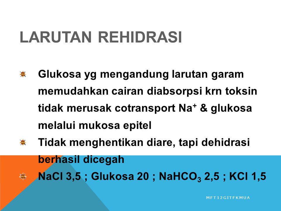 LARUTAN REHIDRASI Glukosa yg mengandung larutan garam memudahkan cairan diabsorpsi krn toksin tidak merusak cotransport Na + & glukosa melalui mukosa