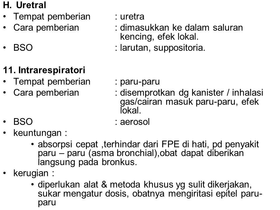 H. Uretral Tempat pemberian: uretra Cara pemberian: dimasukkan ke dalam saluran kencing, efek lokal. BSO: larutan, suppositoria. 11. Intrarespiratori