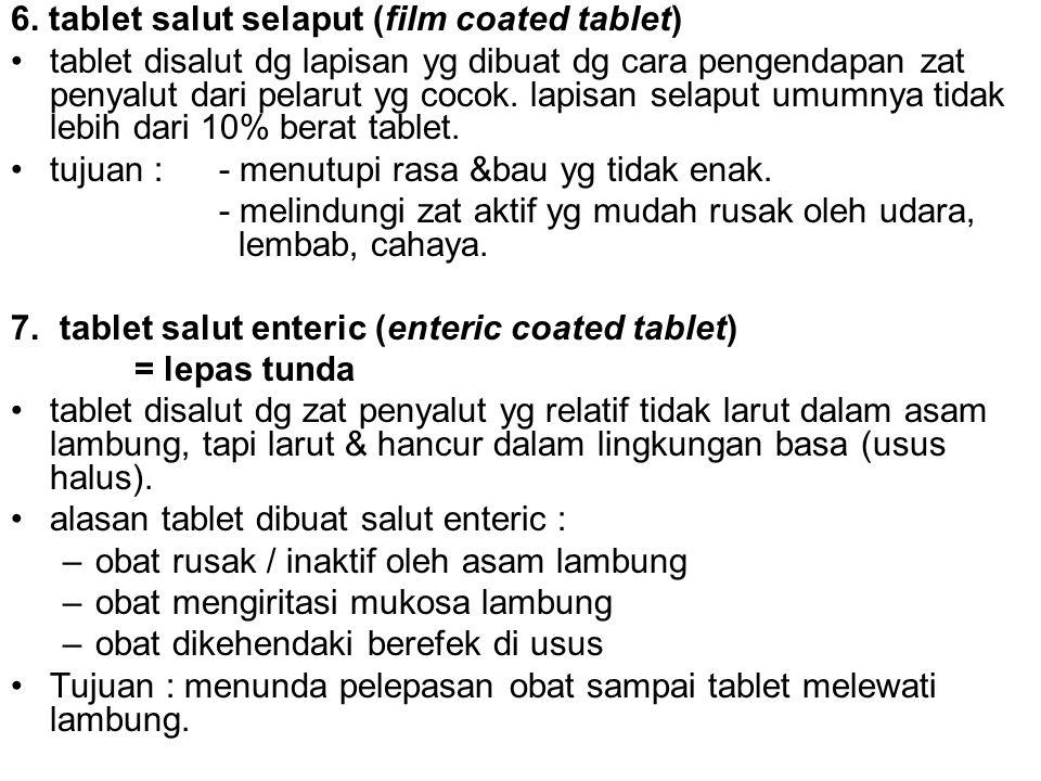 6. tablet salut selaput (film coated tablet) tablet disalut dg lapisan yg dibuat dg cara pengendapan zat penyalut dari pelarut yg cocok. lapisan selap