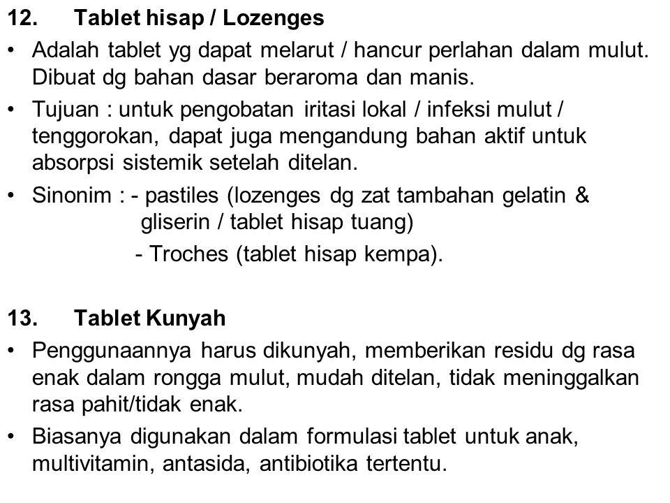 12.Tablet hisap / Lozenges Adalah tablet yg dapat melarut / hancur perlahan dalam mulut. Dibuat dg bahan dasar beraroma dan manis. Tujuan : untuk peng