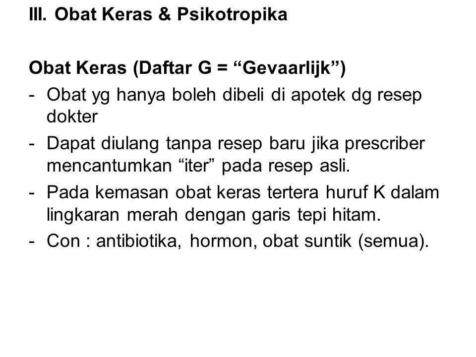 """III. Obat Keras & Psikotropika Obat Keras (Daftar G = """"Gevaarlijk"""") -Obat yg hanya boleh dibeli di apotek dg resep dokter -Dapat diulang tanpa resep b"""