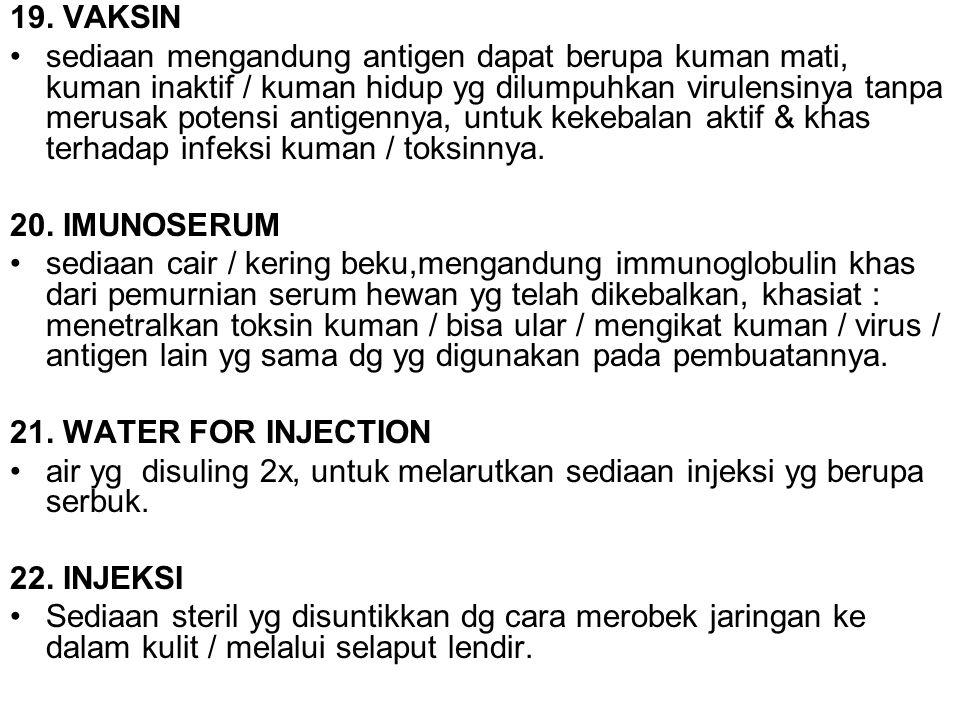 19. VAKSIN sediaan mengandung antigen dapat berupa kuman mati, kuman inaktif / kuman hidup yg dilumpuhkan virulensinya tanpa merusak potensi antigenny
