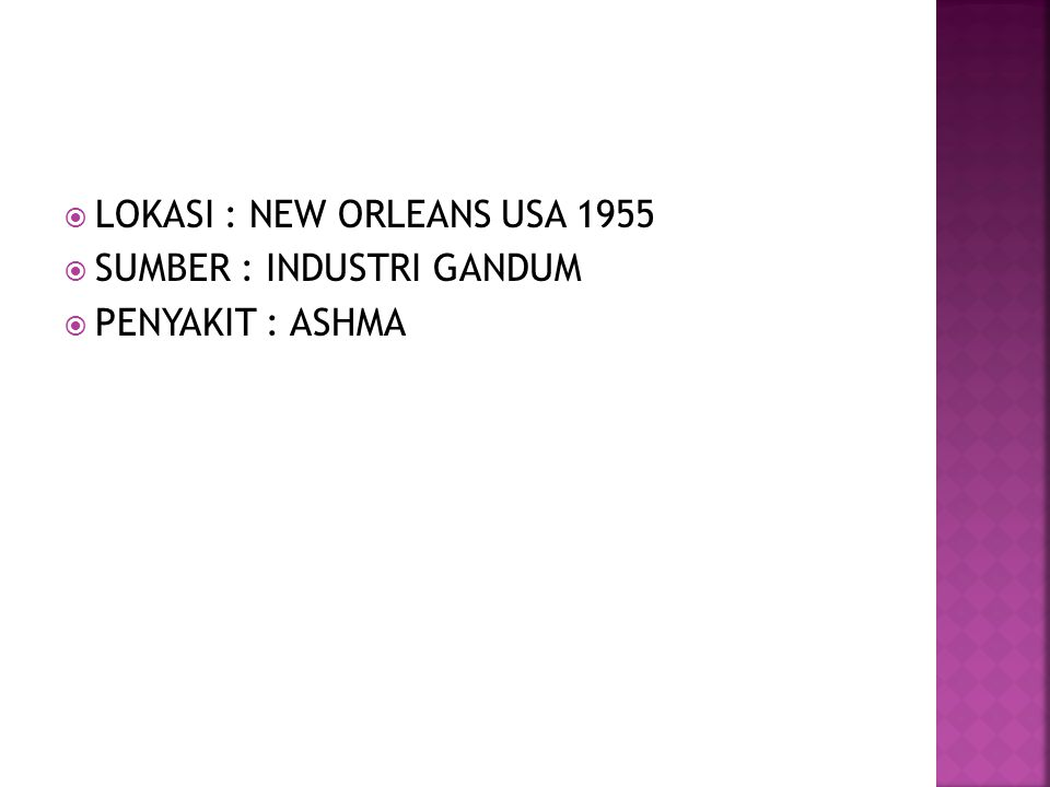  LOKASI : NEW ORLEANS USA 1955  SUMBER : INDUSTRI GANDUM  PENYAKIT : ASHMA