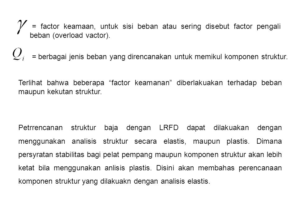 = factor keamaan, untuk sisi beban atau sering disebut factor pengali beban (overload vactor). = berbagai jenis beban yang direncanakan untuk memikul