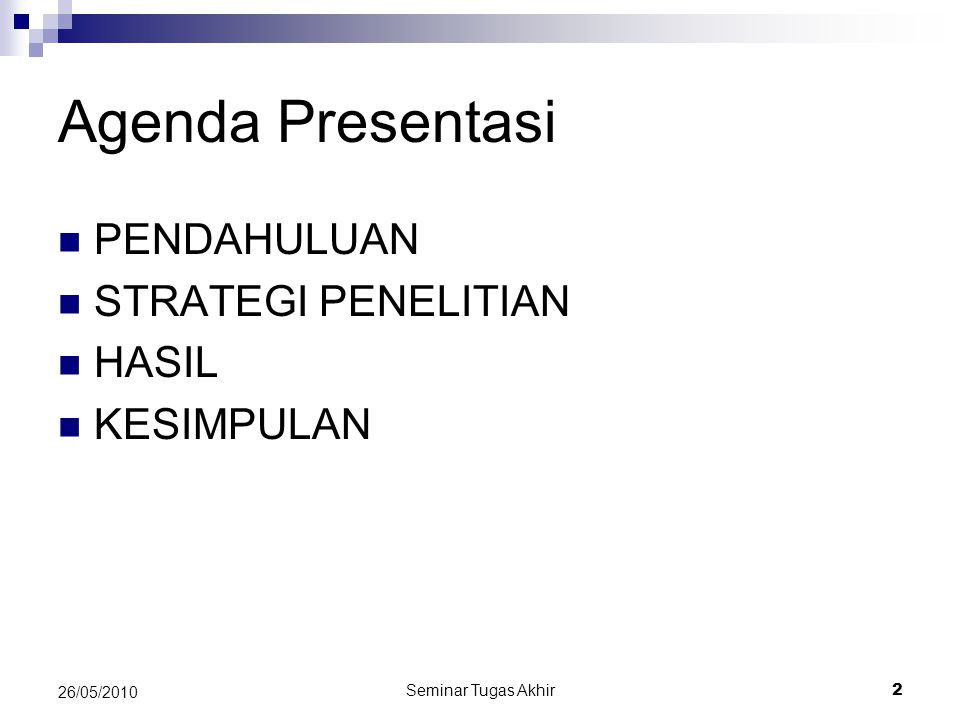 Seminar Tugas Akhir 2 26/05/2010 Agenda Presentasi PENDAHULUAN STRATEGI PENELITIAN HASIL KESIMPULAN