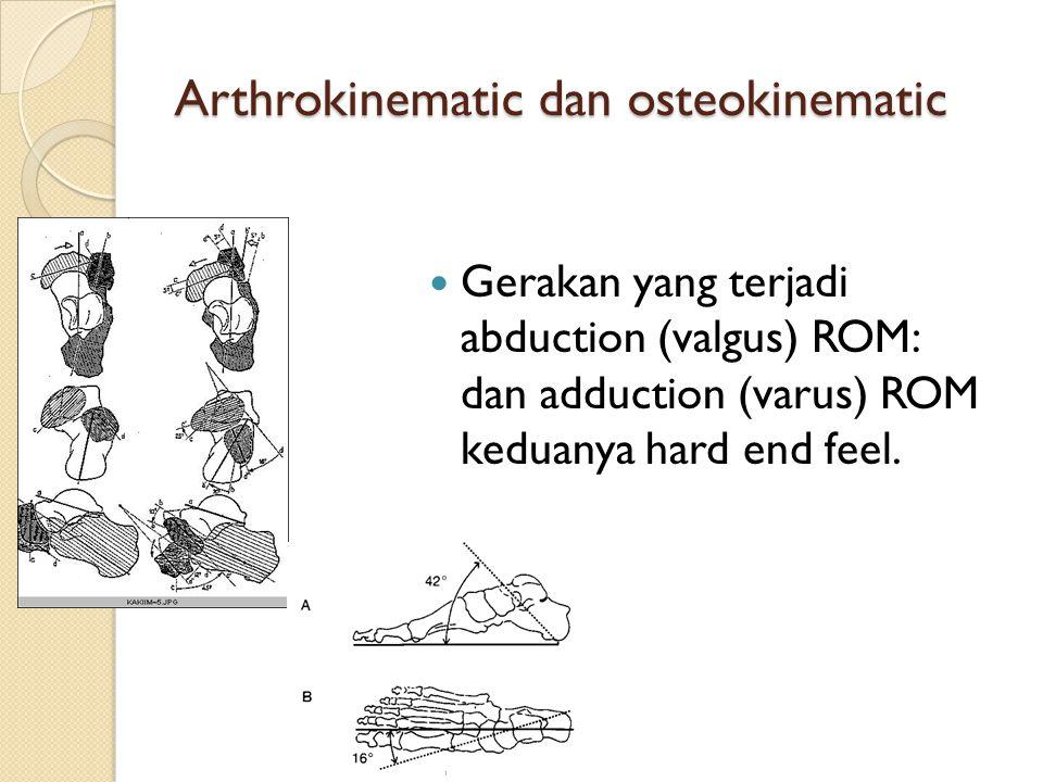 Arthrokinematic dan osteokinematic Gerakan yang terjadi abduction (valgus) ROM: dan adduction (varus) ROM keduanya hard end feel.