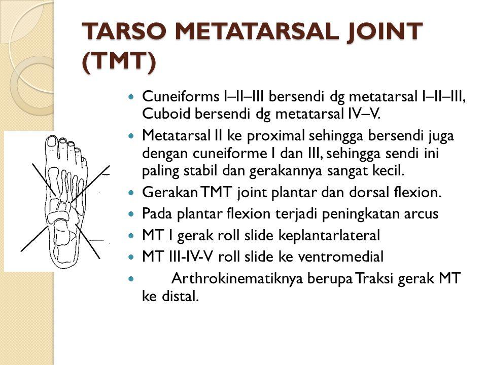 TARSO METATARSAL JOINT (TMT) Cuneiforms I–II–III bersendi dg metatarsal I–II–III, Cuboid bersendi dg metatarsal IV–V. Metatarsal II ke proximal sehing