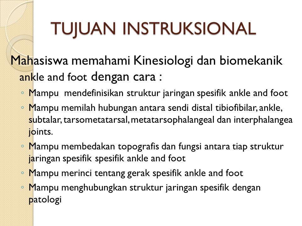 TUJUAN INSTRUKSIONAL Mahasiswa memahami Kinesiologi dan biomekanik ankle and foot dengan cara : ◦ Mampu mendefinisikan struktur jaringan spesifik ankl