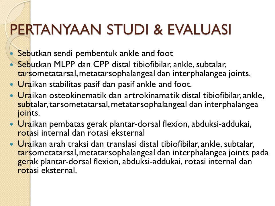 PERTANYAAN STUDI & EVALUASI Sebutkan sendi pembentuk ankle and foot Sebutkan MLPP dan CPP distal tibiofibilar, ankle, subtalar, tarsometatarsal, metat