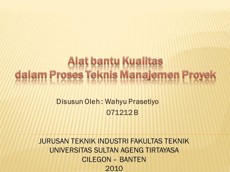 Disusun Oleh : Wahyu Prasetiyo 071212 B JURUSAN TEKNIK INDUSTRI FAKULTAS TEKNIK UNIVERSITAS SULTAN AGENG TIRTAYASA CILEGON – BANTEN 2010