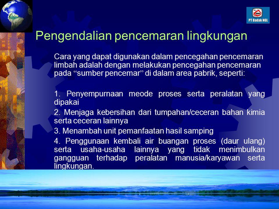 Keselamatan Kerja106 Masalah lingkungan Sumber pencemar :  Limbah gas (CO 2, SO x, NO x,dll)  Limbah cair (Limbah Hg, C 5 +,dll)  Limbah padat (par