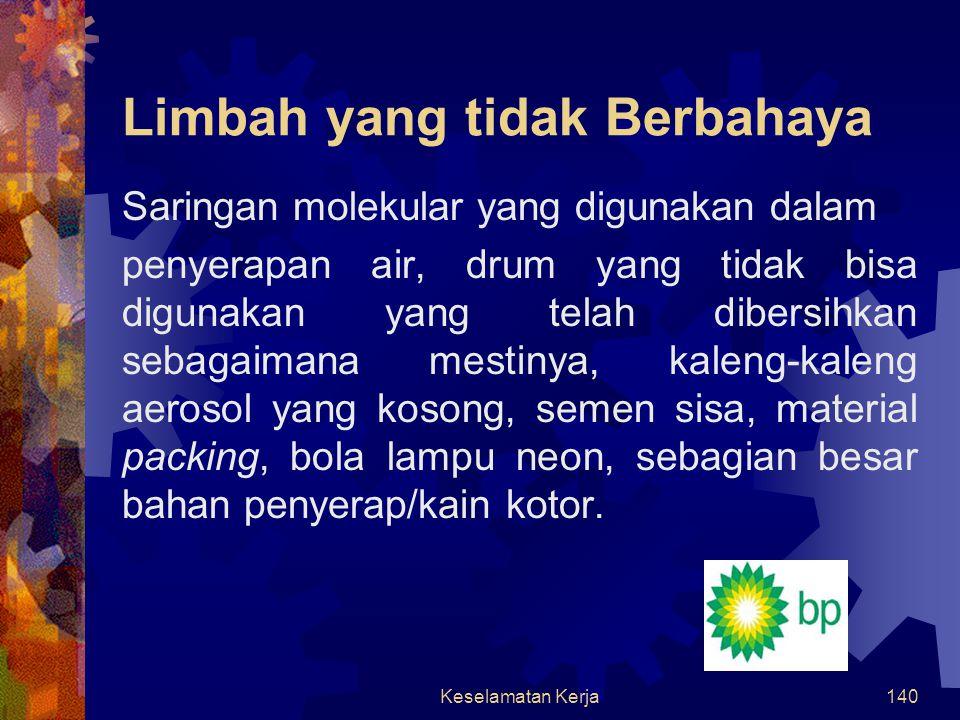 Keselamatan Kerja139 Limbah Bahan Berbahaya & Beracun (Limbah B3) Lumpur bor, solvent, zat asam, baterai, berbagai macam bahan kimia komersial, logam