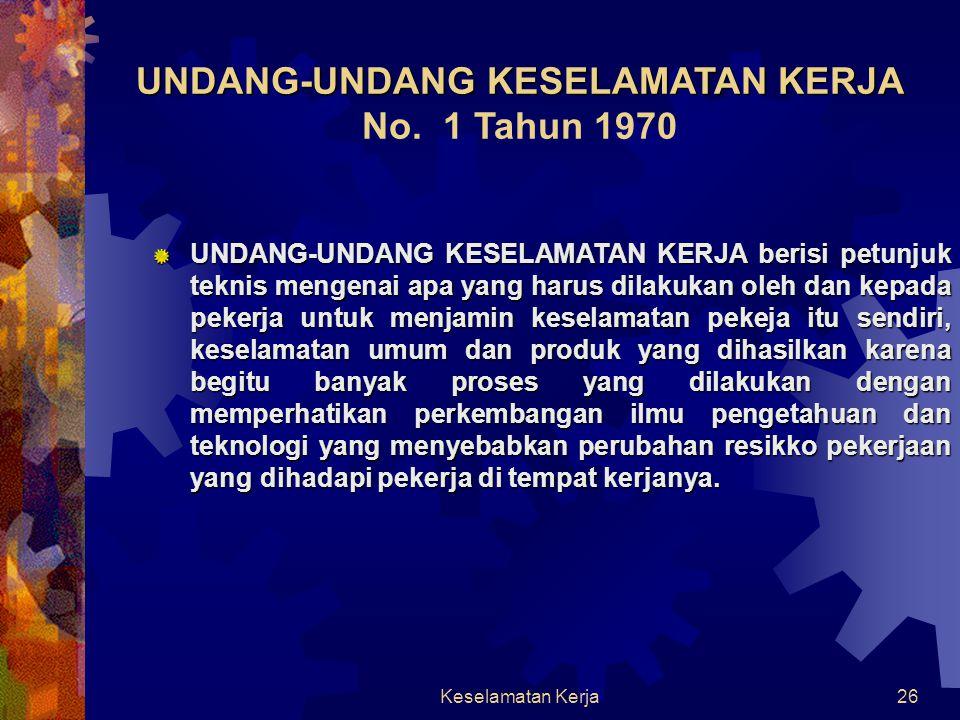 Keselamatan Kerja25 UNDANG-UNDANG KESELAMATAN KERJA UNDANG-UNDANG KESELAMATAN KERJA No. 1 Tahun 1970  Sumber bahaya kerja diidentifikasikan terkait e