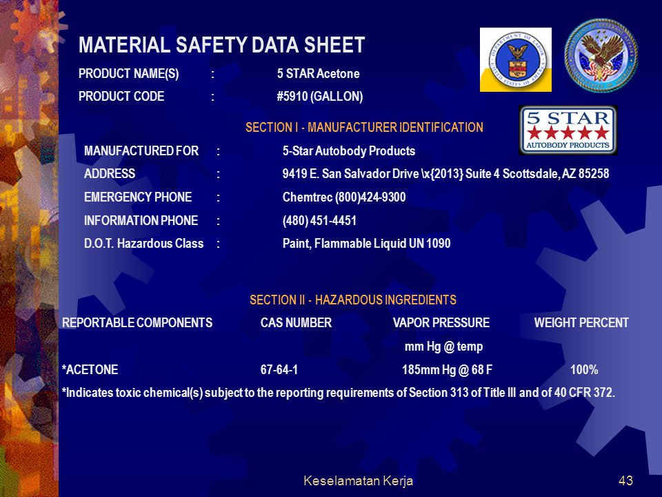 Keselamatan Kerja42 SECTIONS OF AN MSDS AND THEIR SIGNIFICANCE  SECTION I. CHEMICAL IDENTITY  SECTION II. HAZARDOUS INGREDIENTS  SECTION III. PHYSI