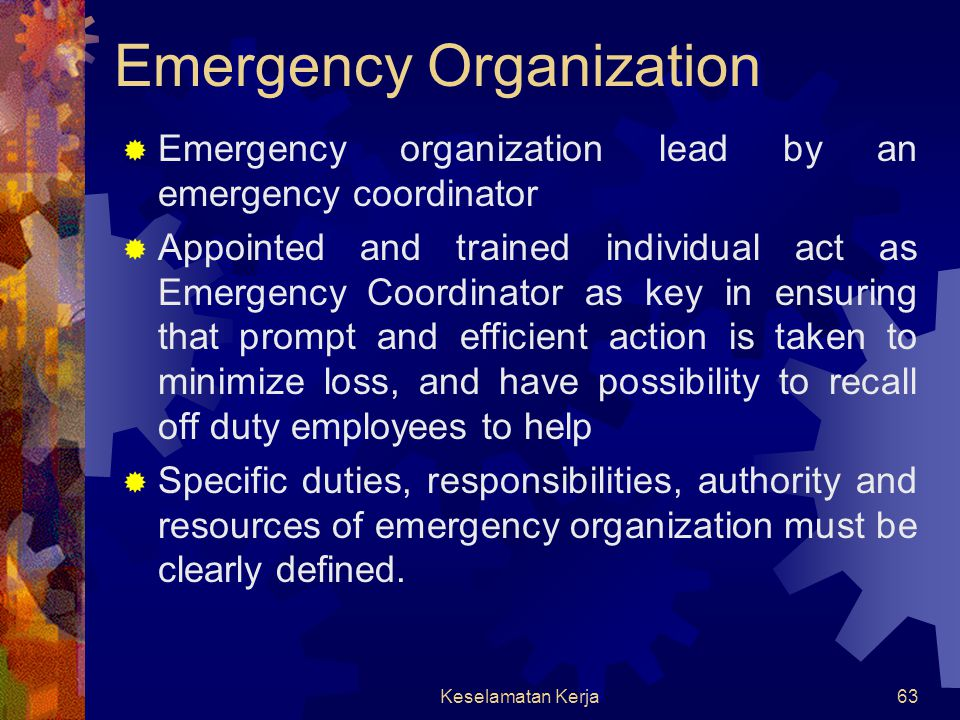 Keselamatan Kerja62 General guidelines for workplace emergency plan  Objectives, a brief summary consists the purpose of plans:  To reduce human inj