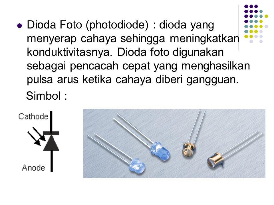 Dioda Foto (photodiode) : dioda yang menyerap cahaya sehingga meningkatkan konduktivitasnya. Dioda foto digunakan sebagai pencacah cepat yang menghasi