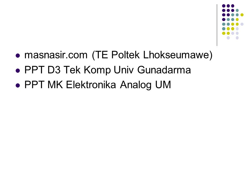 masnasir.com (TE Poltek Lhokseumawe) PPT D3 Tek Komp Univ Gunadarma PPT MK Elektronika Analog UM