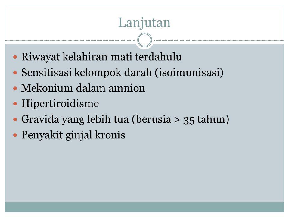 Lanjutan Gerakan janin menurun Anemia ibu berat Gestasi kembar Pasien antepartum yang berisiko tinggi  KPD, kelahiran premature, perdarahan)
