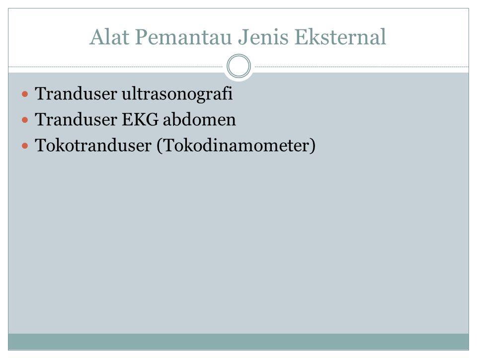 Alat Pemantau Jenis Eksternal Tranduser ultrasonografi Tranduser EKG abdomen Tokotranduser (Tokodinamometer)