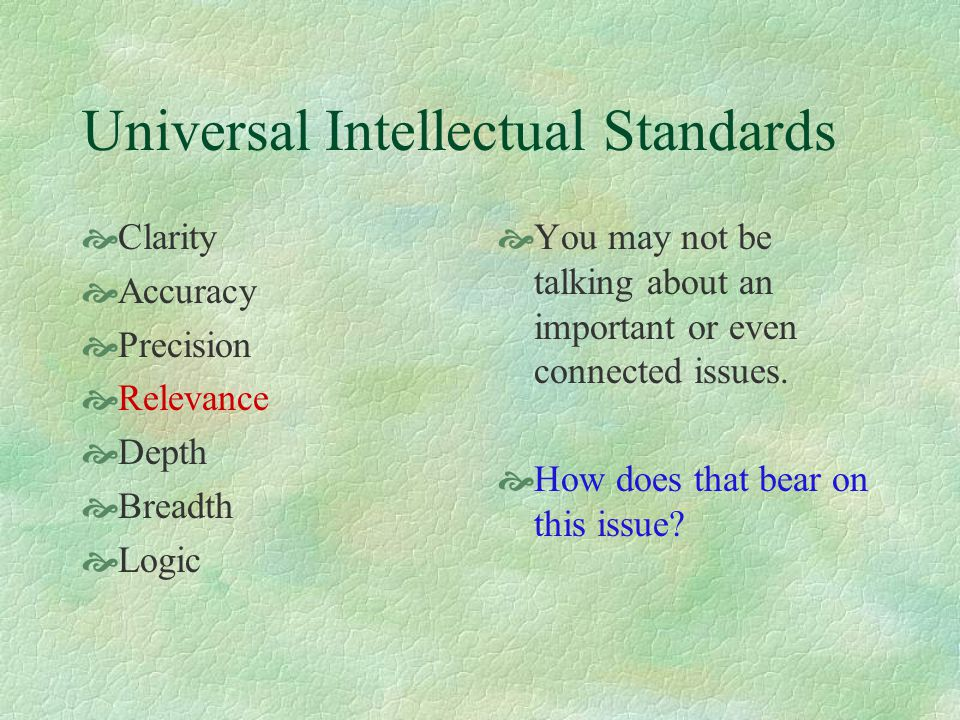 Universal Intellectual Standards  Clarity  Accuracy  Precision  Relevance  Depth  Breadth  Logic  There were too many commercials in the program.